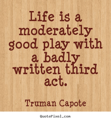 Customize poster quotes about life - Life is a moderately good play with a badly written..