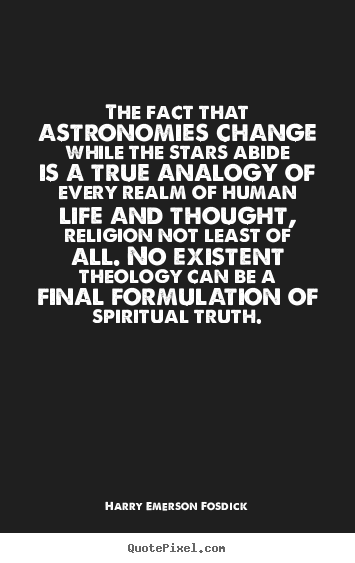 Life quotes - The fact that astronomies change while the stars abide..