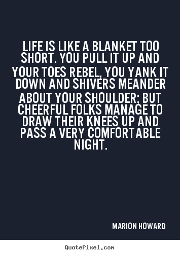 Marion Howard picture quotes - Life is like a blanket too short. you pull it up.. - Life quotes