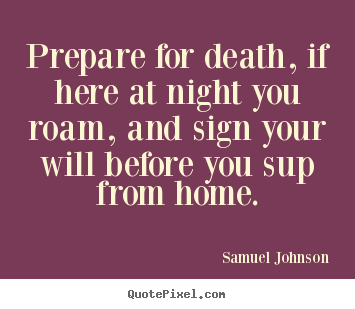 Diy pictures sayings about life - Prepare for death, if here at night you roam, and sign..