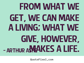 Customize picture quotes about life - From what we get, we can make a living; what we..