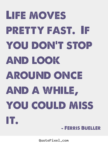 Ferris Bueller Life Moves Pretty Fast Quote Enchanting Ferris Bueller Picture Quotes  Life Moves Pretty Fastif You Don