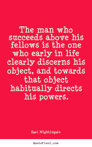 Make personalized photo quotes about life - The man who succeeds above his fellows is the one who..