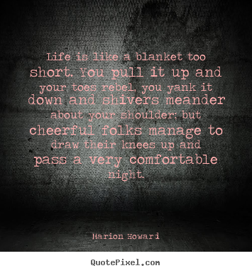 Marion Howard picture quote - Life is like a blanket too short. you pull it.. - Life quotes