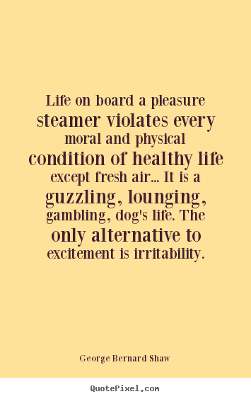 Make picture quote about life - Life on board a pleasure steamer violates every moral..