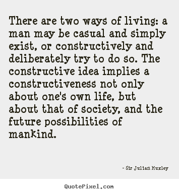 Life quote - There are two ways of living: a man may be casual and simply..