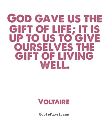 Life quotes - God gave us the gift of life; it is up to..