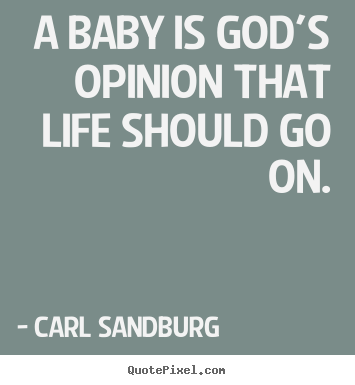 Customize picture quote about life - A baby is god's opinion that life should..