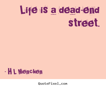 Life Quote Life Is A Dead End Street