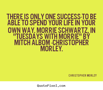 Quotes about life - There is only one success-to be able to spend your..