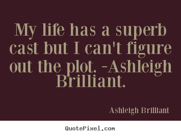 Create your own picture quotes about life - My life has a superb cast but i can't figure out the plot...
