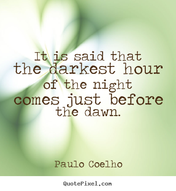 Life quotes - It is said that the darkest hour of the night..