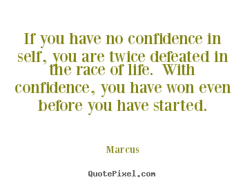 Design custom picture quotes about life - If you have no confidence in self, you are twice defeated in..