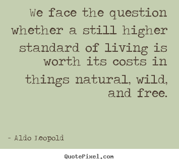 Life quote - We face the question whether a still higher..