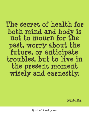Buddha pictures sayings - The secret of health for both mind and body is.. - Life quotes