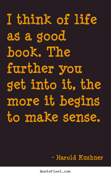 Design picture quote about life - I think of life as a good book. the further you get into..