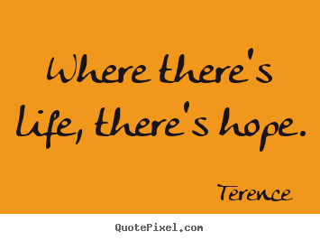 Life quote - Where there's life, there's hope.