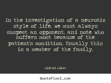 Diy picture quote about life - In the investigation of a neurotic style of life, we must always..