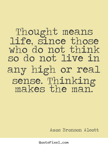 Life quotes - Thought means life, since those who do not think so do not..
