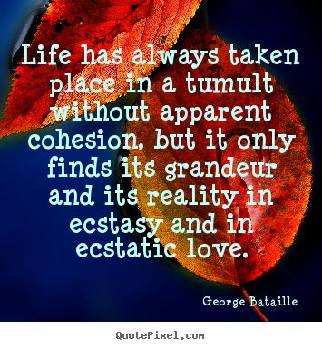 Design custom poster quote about life - Life has always taken place in a tumult without apparent cohesion,..