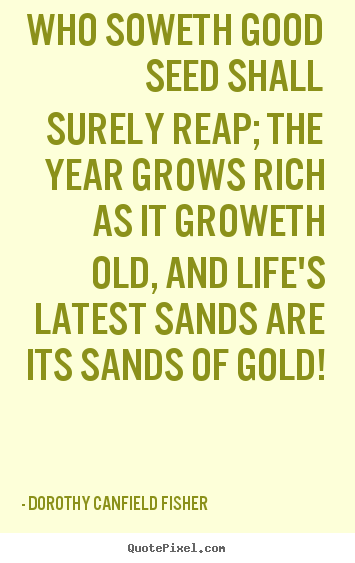 Life quotes - Who soweth good seed shall surely reap; the..