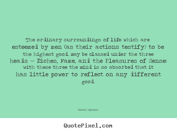 Baruch Spinoza picture quotes - The ordinary surroundings of life which are esteemed by men (as their.. - Life quote