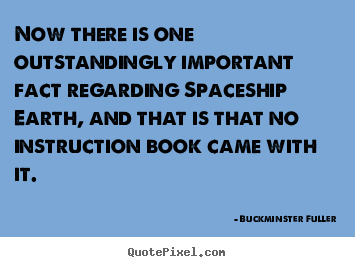 Buckminster Fuller image quotes - Now there is one outstandingly important fact.. - Life quotes