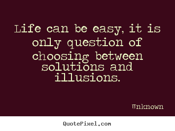 Diy photo quote about life - Life can be easy, it is only question of choosing..