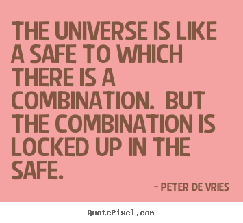 Peter De Vries image sayings - The universe is like a safe to which there is a combination. .. - Life quotes
