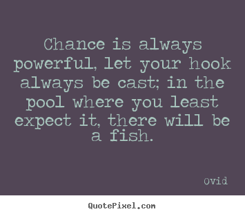 Ovid image quotes - Chance is always powerful, let your hook always be cast; in the pool.. - Life quotes