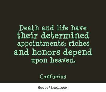 Life quote - Death and life have their determined appointments;..