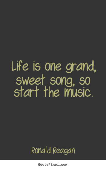 Quotes about life - Life is one grand, sweet song, so start the..