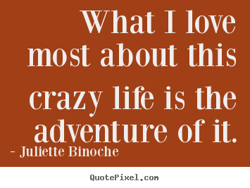 Life quotes - What i love most about this crazy life is the..