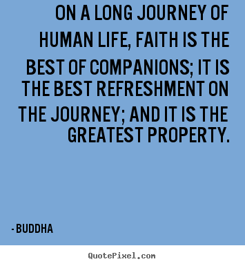 Buddha picture quote - On a long journey of human life, faith is the best of.. - Life quote