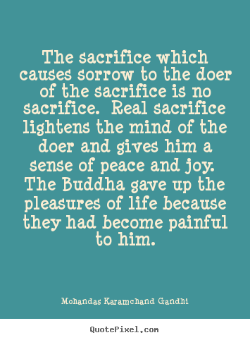Quotes about life - The sacrifice which causes sorrow to the doer..