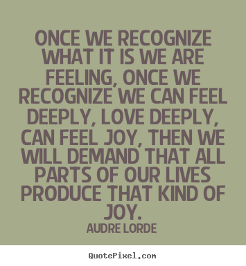 Audre Lorde poster quotes - Once we recognize what it is we are feeling, once we recognize.. - Life quotes