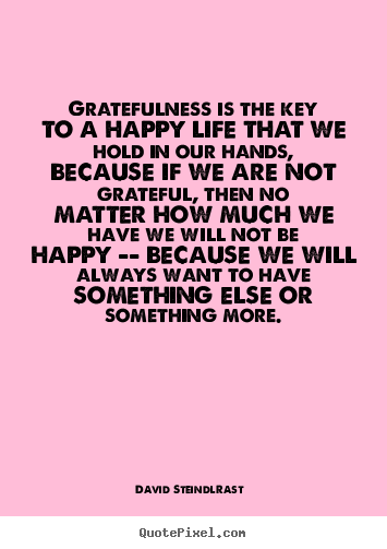 Customize picture quotes about life - Gratefulness is the key to a happy life that we hold..