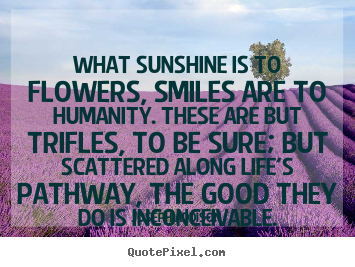 Joseph Addison picture quotes - What sunshine is to flowers, smiles are to humanity... - Life quotes