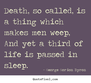 Life sayings - Death, so called, is a thing which makes men weep,..
