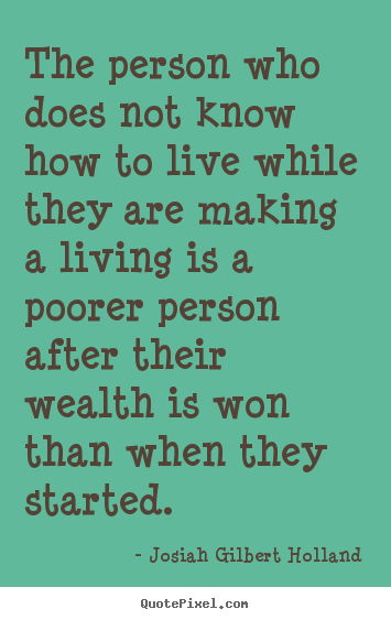 Quotes about life - The person who does not know how to live while they are making..