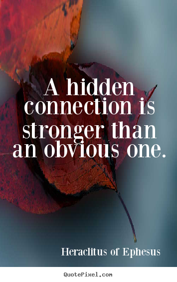 A hidden connection is stronger than an.. Heraclitus Of Ephesus popular life quotes