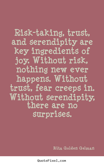 Risk-taking, trust, and serendipity are key ingredients.. Rita Golden Gelman best life sayings