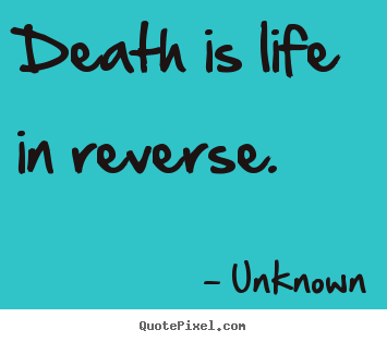 Life And Death Quotes New Death Is Life In Reverseunknown Top Life Quotes