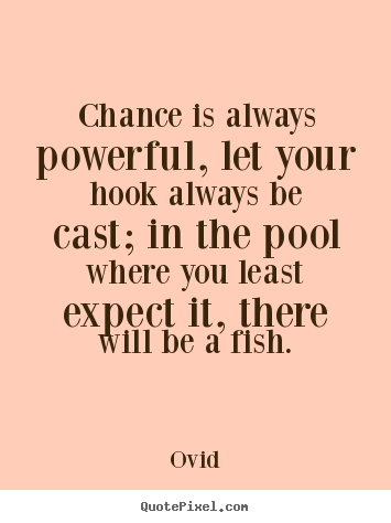 Chance is always powerful, let your hook always be.. Ovid great life quotes