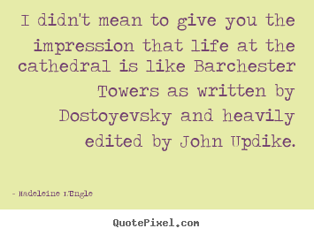 Create graphic picture quotes about life - I didn't mean to give you the impression that life at the..