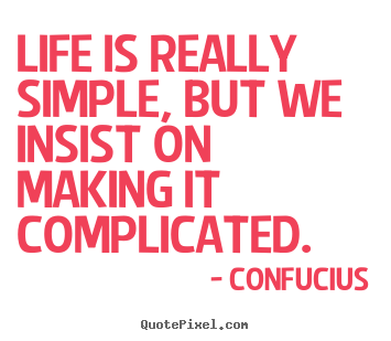 Simple Quotes About Life Fair Confucius Picture Quotes  Life Is Really Simple But We Insist On