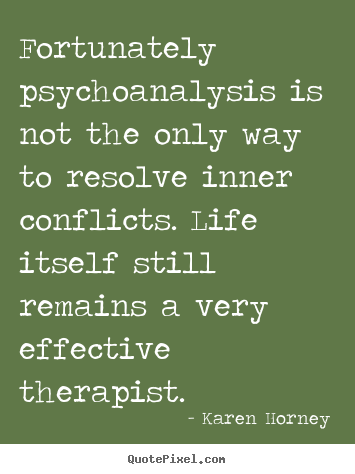 Karen Horney picture quotes - Fortunately psychoanalysis is not the only way to resolve inner conflicts... - Life quotes