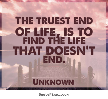 Unknown image quote - The truest end of life, is to find the life.. - Life quotes