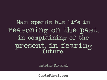 How to make picture quotes about life - Man spends his life in reasoning on the past, in complaining..