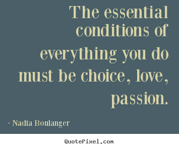 Life quotes - The essential conditions of everything you do must be..
